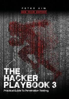 The Hacker Playbook 3 by Peter Kim