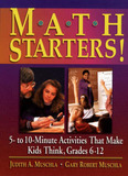 Math Starters!: Five- to Ten-Minute Activities That Make Students Think, Grades 6-12 by Judith A Muschla