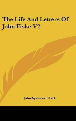 The Life And Letters Of John Fiske V2 by John Spencer Clark image