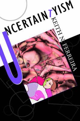 Uncertaintyism by Keith N Ferreira