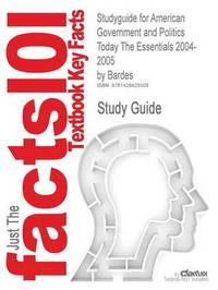 Studyguide for American Government and Politics Today the Essentials 2004-2005 by Bardes, ISBN 9780534620820 by Cram101 Textbook Reviews image