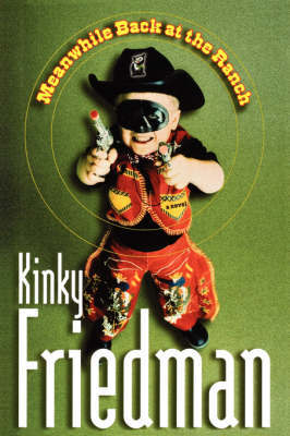 Meanwhile, Back at the Ranch by Kinky Friedman