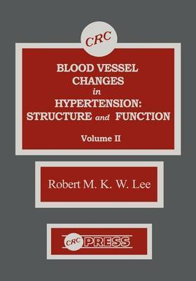 Blood Vessel Changes in Hypertension Structure and Function, Volume II by R.M.K.W. Lee image