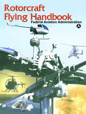 Rotorcraft Flying Handbook by Federal Aviation Administration (Faa)
