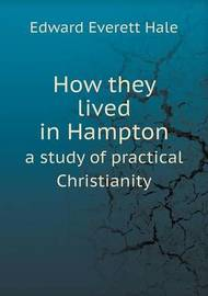 How They Lived in Hampton a Study of Practical Christianity by Edward Everett Hale