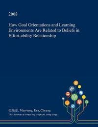 How Goal Orientations and Learning Environments Are Related to Beliefs in Effort-Ability Relationship by Man-Tung Eva Cheung image