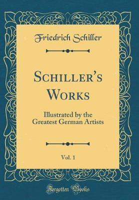 Schiller's Works, Vol. 1 by Friedrich Schiller image