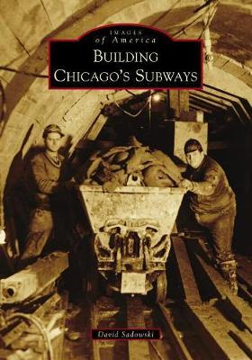 Building Chicago's Subways by David Sadowski image