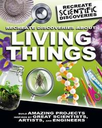 Recreate Discoveries about Living Things by Anna Claybourne