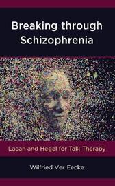 Breaking through Schizophrenia by Wilfried Ver Eecke