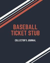 Baseball Ticket Stub Collector's Journal by Ticket Passion Press
