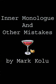 Inner Monologue and Other Mistakes: Imperfect Reactions to an Imperfect World by Mark Kolu image