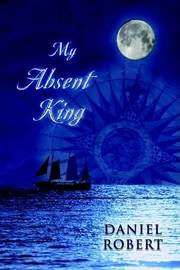 My Absent King by Daniel Robert image