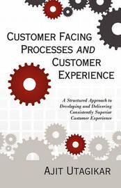 Customer Facing Processes and Customer Experience by Ajit Utagikar