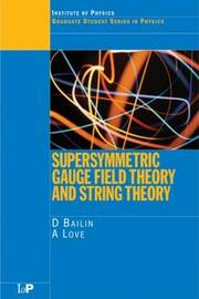 Supersymmetric Gauge Field Theory and String Theory by David Bailin image