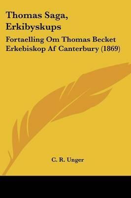Thomas Saga, Erkibyskups: Fortaelling Om Thomas Becket Erkebiskop Af Canterbury (1869) by C R Unger image