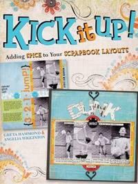 Kick it Up!: Adding Spice to Your Scrapbook Layouts by Greta Hammond image