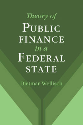 Theory of Public Finance in a Federal State by Dietmar Wellisch