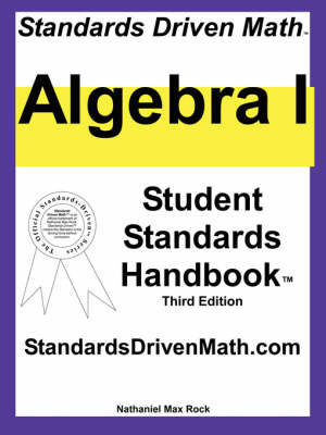 Standards Driven Math: Algebra I, Third Edition by Nathaniel Max Rock