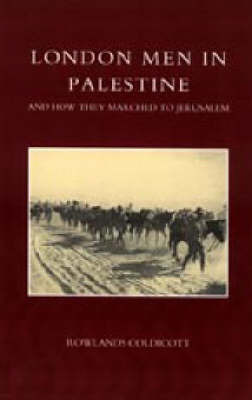 London Men in Palestine and How They Marched to Jerusalem by Rowlands Coldicott