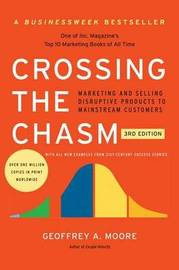 Crossing the Chasm, 3rd Edition by Geoffrey A Moore