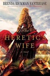 The Heretic's Wife by Brenda Rickman Vantrease image