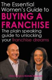 The Essential Women's Guide to Buying a Franchise by Clive Sawyer