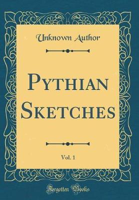 Pythian Sketches, Vol. 1 (Classic Reprint) by Unknown Author image