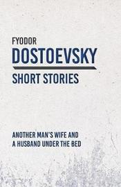 Another Man's Wife and a Husband Under the Bed by Fyodor Dostoevsky