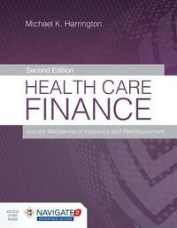 Health Care Finance And The Mechanics Of Insurance And Reimbursement by Michael K. Harrington
