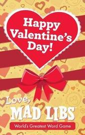 Happy Valentine's Day! Love, Mad Libs by Dan Alleva