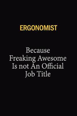 Ergonomist Because Freaking Awesome Is Not An Official Job Title by Blue Stone Publishers