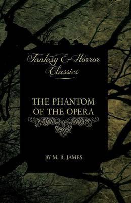 The Phantom of the Opera - 4 Short Stories By Gaston Leroux (Fantasy and Horror Classics) by Gaston Leroux