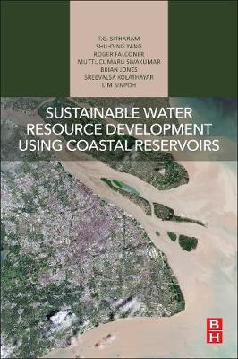 Sustainable Water Resource Development Using Coastal Reservoirs by T.G. Sitharam