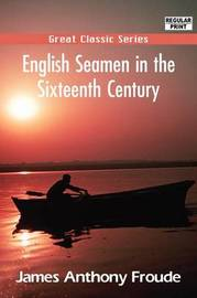 English Seamen in the Sixteenth Century by James Anthony Froude image