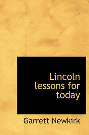 Lincoln Lessons for Today by Garrett Newkirk