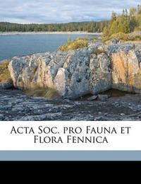ACTA Soc. Pro Fauna Et Flora Fennica Volume 4 by Societas Pro Flora Fauna Et Fennica