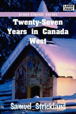 Twenty-Seven Years in Canada West by Samuel Strickland