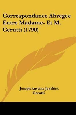 Correspondance Abregee Entre Madame- Et M. Cerutti (1790) by Joseph Antoine Joachim Cerutti