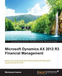 Microsoft Dynamics AX 2012 R3 Financial Management by Mohamed Aamer