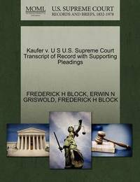 Kaufer V. U S U.S. Supreme Court Transcript of Record with Supporting Pleadings by Frederick H Block