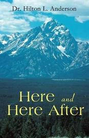 Here and Here After by Dr Hilton L Anderson