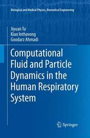 Computational Fluid and Particle Dynamics in the Human Respiratory System by Jiyuan Tu