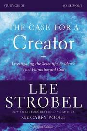 The Case for a Creator Study Guide Revised Edition by Lee Strobel