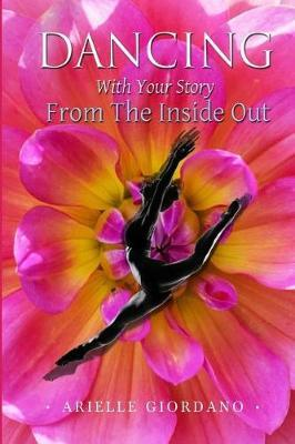 Dancing with Your Story from the Inside Out by Arielle Giordano