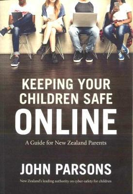 Keeping Your Children Safe Online: A guide for New Zealand parents by John Parsons image
