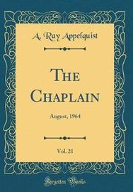 The Chaplain, Vol. 21 by A Ray Appelquist