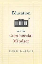 Education and the Commercial Mindset by Samuel E. Abrams