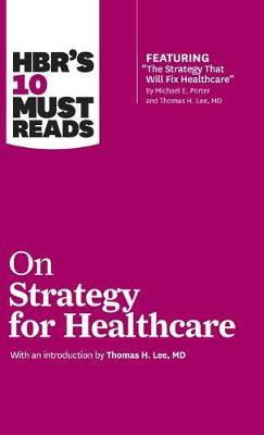 HBR's 10 Must Reads on Strategy for Healthcare by Harvard Business Review