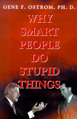 Why Smart People Do Stupid Things by Gene F. Ostrom Ph. D. image